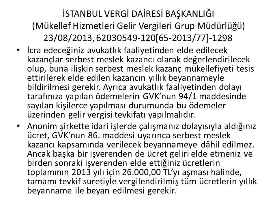 İSTANBUL VERGİ DAİRESİ BAŞKANLIĞI (Mükellef Hizmetleri Gelir Vergileri Grup Müdürlüğü) 23/08/2013, 62030549-120[65-2013/77]-1298